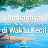 Download Ceramah Singkat: Berkahnya Menghafal Al Quran di Waktu Kecil – Ustadz Abu Yahya Badru Salam, Lc.