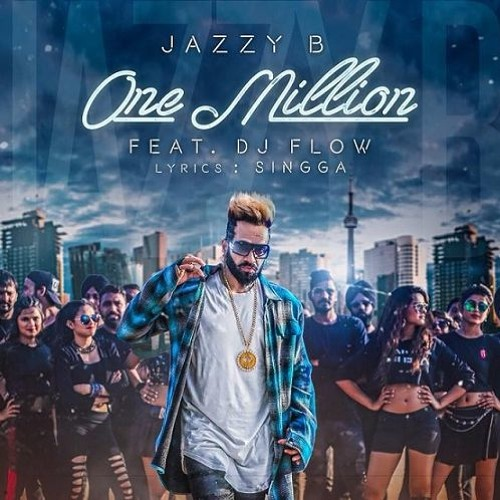 No Need Mp3 Song Djpunjab: One Million Jazzy B Ft. DJ Flow Latest Punjabi Song 2018
