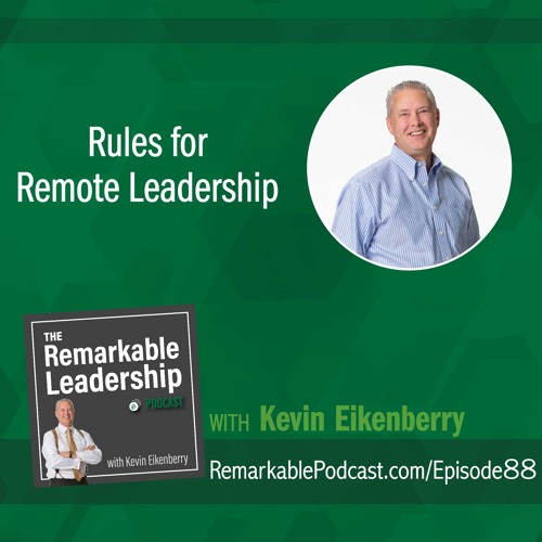 Rules for Remote Leadership with Kevin Eikenberry