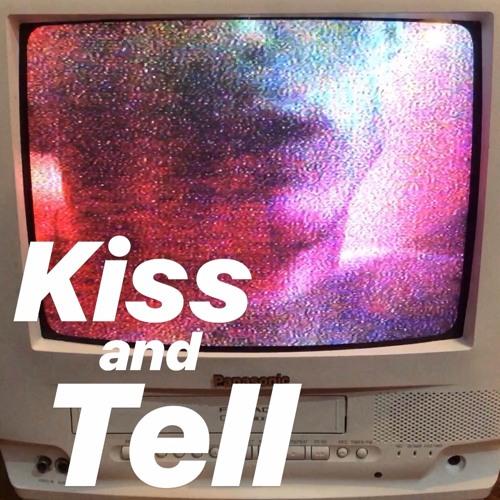 Kiss & Tell ft. Alan Michael