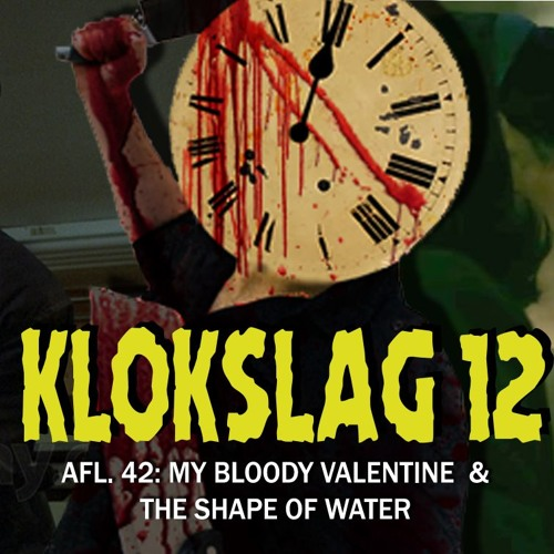 42. My Bloody Valentine (1981) & The Shape Of Water (2018)