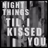 Til I Kissed You