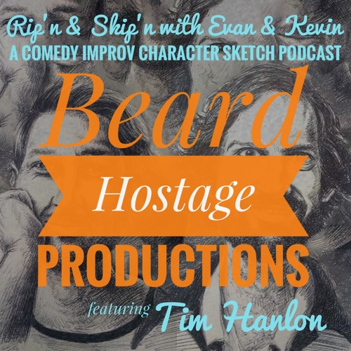 Ep 91 - Beard Hostage Productions Feat Tim Hanlon Evan Cassidy Kevin Tienken