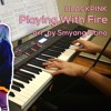 BLACKPINK (블랙핑크) - Playing With Fire (불장난), arr. Smyang Piano, piano cover