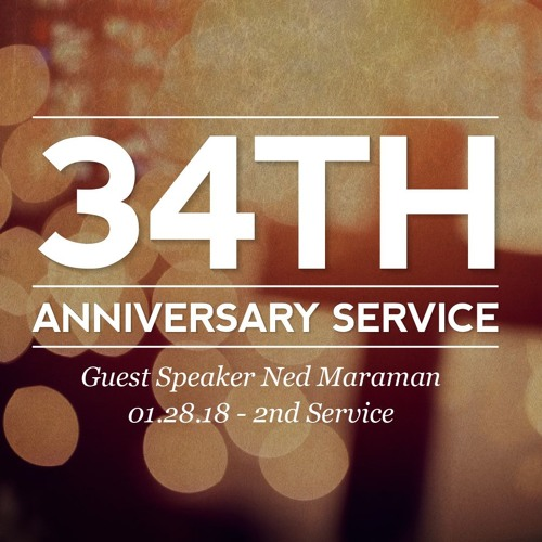01.28.18 - 34th Anniversary Service - Guest Speaker Ned Maraman - 2nd Service