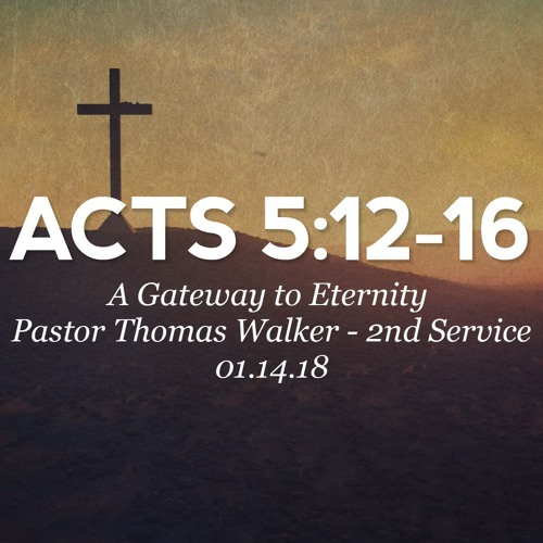 01/14/18 - Acts 5:12-16 - A Gateway to Eternity - Pastor Thomas Walker - 2nd Service