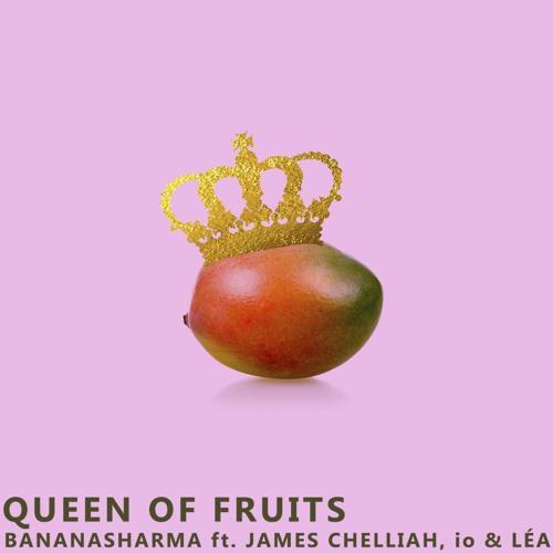 Queen Of Fruits ft. James Chelliah, io & Léa