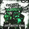 Excision & Datsik - Swagga (DirtySnatcha Remix)