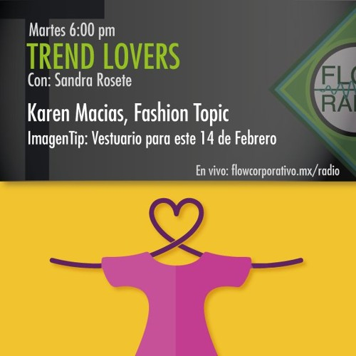 Trend Lovers 114 - Karen Macias, Fashion Topic / Imagen Tip:  Vestuario para este 14 de Febrero
