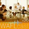 WAFLcast #36 -