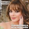 74: Superestrella de la Televisión - Verónica Macías