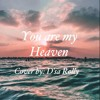 You are my heaven (Cover by D'sa)