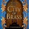 The City Of Brass, By S. A. Chakraborty, Read by Soneela Nankani
