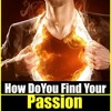 HOW DO YOU FIND YOUR PASSION?