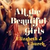 All The Beautiful Girls, By Elizabeth J Church, Read by Katherine Fenton