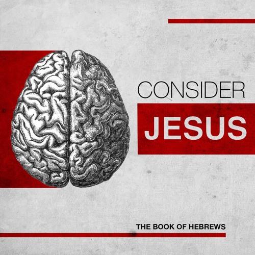 Consider Jesus: The Book of Hebrews