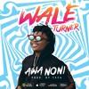Wale Turner - Awa Noni Prod By Tefa