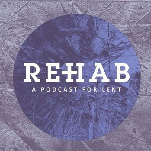 Rehab: A Podcast for Lent - Wilderness (Week 1)