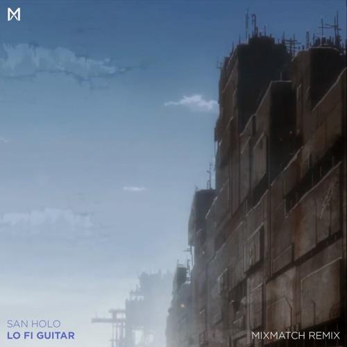 San Holo - Lo Fi Guitar (MixMatch Remix) by MixMatch | Mix