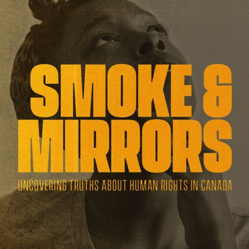 Smoke & Mirrors: Uncovering truths about human rights in Canada