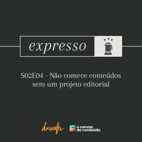 Expresso - S02e04 - Não comece conteúdos sem um projeto editorial