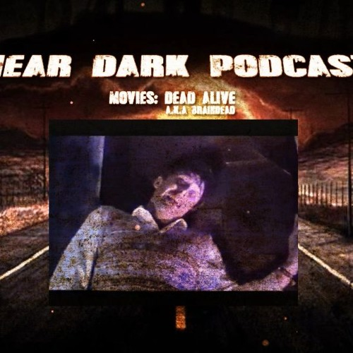 Near Dark Podcast - 002 - Dead Alive a.k.a Braindead