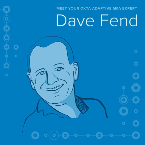 Podcast: Meet Your Okta Adaptive MFA Expert - Dave Fend