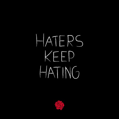 HATERS KEEP HATING