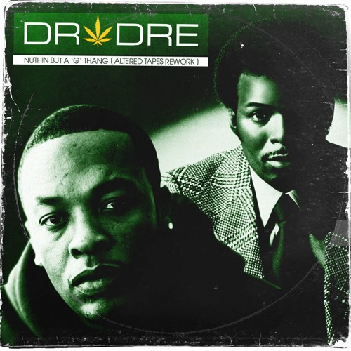 Dr Dre - Nuthin But A G Thang (Altered Tapes Rework)