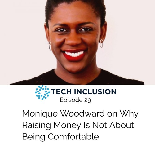 Monique Woodward On Why Raising Money Is Not About Being Comfortable