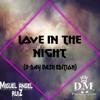 LOVE IN THE NIGHT (B-DAY BASH EDITION) - Miguel Angel Ruiz