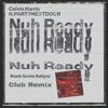 Calvin Harris ft. Partynextdoor - Nuh Ready Nuh Ready (Club Remix)