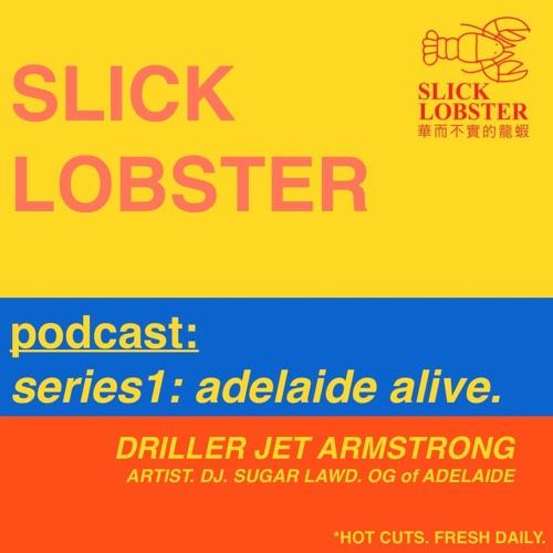 EP.10 - DRILLER JET ARMSTRONG - ART. CULTURE. OG ADELAIDE.