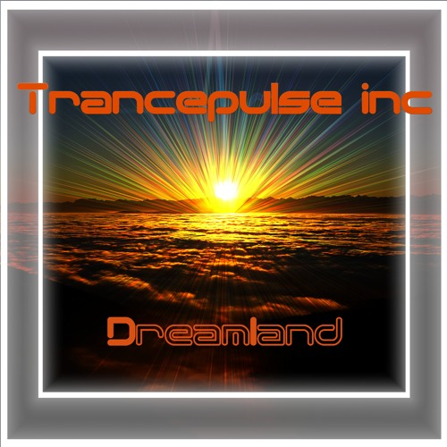 Trancepulse Inc - Dreamland - Teaser
