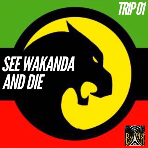 See Wakanda And Die | Trip # 1