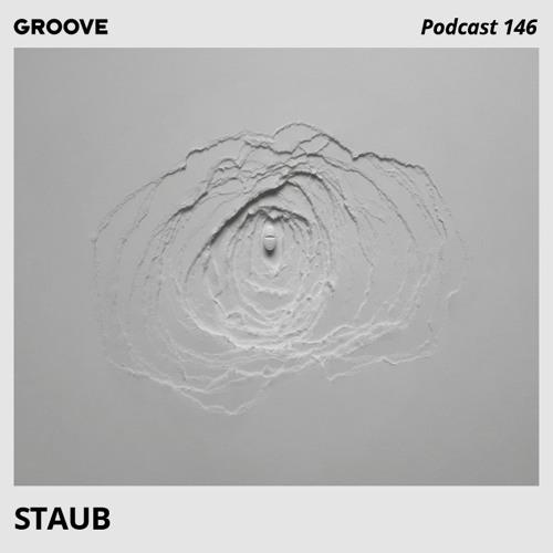 Groove Podcast 146 - STAUB
