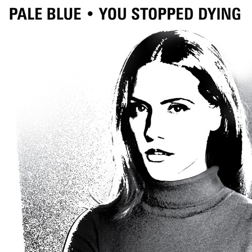 Pale Blue - You Stopped Dying