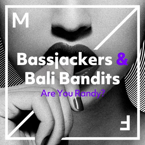 Bassjackers & Bali Bandits - Are You Randy? (Original Mix)