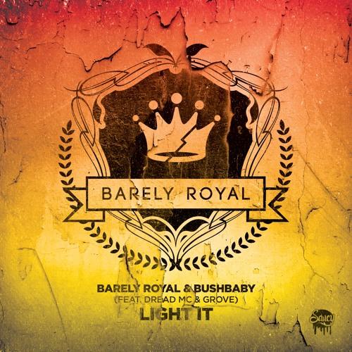 Barely Royal & Bushbaby - Light It (Feat. Dread Mc & Grove)
