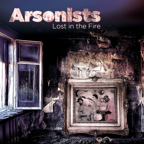 Arsonists - Lost In The Fire (album singles)