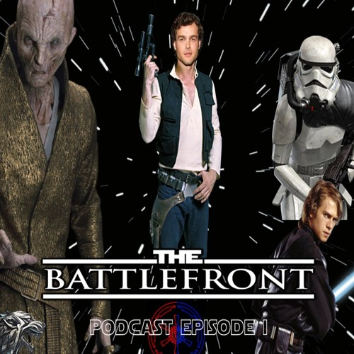 The Battlefront Podcast Episode I: Solo, Snoke and more speculation!