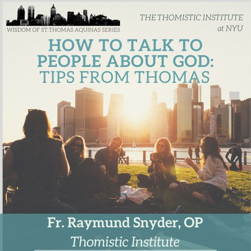 """Fr. Raymund Snyder, OP - """"How to Talk to People about God: Talking to Others"""""""