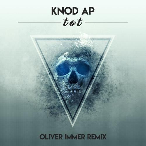 Knod AP - TOT (Oliver Immer Remix) quickmaster / free download