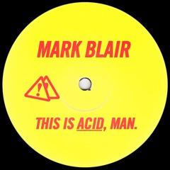 Mark Blair - This Is Acid, Man