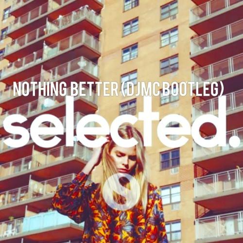 Nothing Better (DJMC BOOTLEG)