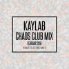 KAYLAB - CHAOS CLUB MIX (FEB 2018)