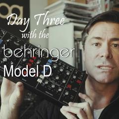 Behringer Model D - Day Three