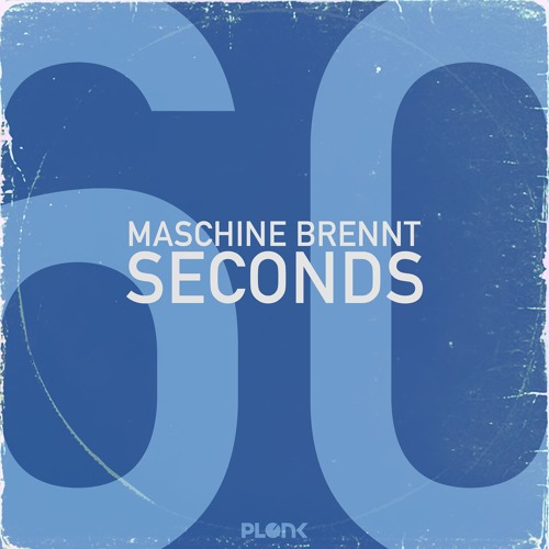 Maschine Brennt - 60 seconds EP // Plonk 052
