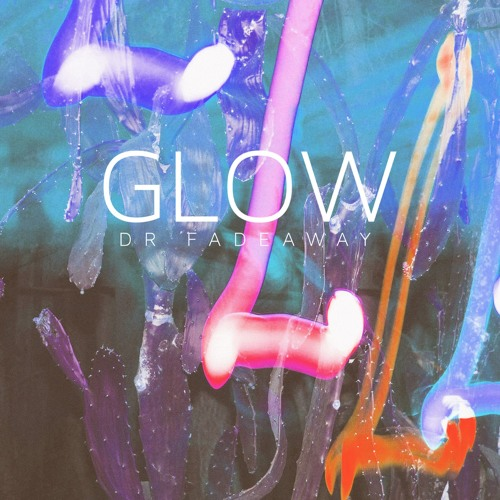 "DR FADEAWAY - ""Glow"""