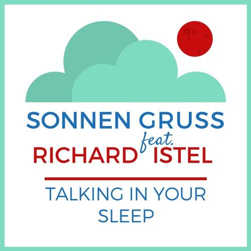 Sonnengruss - Talking In Your Sleep Feat. Richard Istel